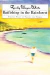 Batfishing in the Rainforest: Strange Tales of Travel & Fishing - Randy Wayne White
