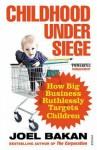 Childhood Under Siege: How Big Business Ruthlessly Targets Children - Joel Bakan