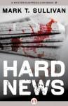 Hard News: A Novel - Mark T. Sullivan