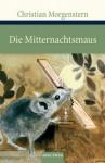 Die Mitternachtsmaus: Galgenlieder und Gedichte - Christian Morgenstern