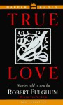 True Love: Stories Told to and by Robert Fulgham - Robert Fulghum