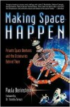 Making Space Happen: Private Space Ventures and the Visionaries Behind Them - Paula Berinstein, Fiorella Terenzi