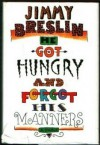 He Got Hungry and Forgot His Manners - Jimmy Breslin