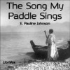 The Song My Paddle Sings - E. Pauline Johnson, Annie Coleman, Betsie Bush, Chip, Eugene Pinto, Brad Bush, kyo, Marian Brown, Marlo Dianne, Patricia Oakley, Paul Jacobus, Ray Bush, SDW, Sara, Vicki Barbour