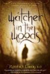 Watcher in the Woods - Robert Liparulo