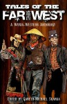 Tales of the Far West - Gareth-Michael Skarka, Scott Lynch, T.S. Luikart, Jason L. Blair, Dave Gross, Aaron Rosenberg, Chuck Wendig, Tessa Gratton, Eddy Webb, Will Hindmarch, Ari Marmell, Matt Forbeck