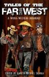 Tales of the Far West - Gareth-Michael Skarka, Scott Lynch, Tessa Gratton, Matt Forbeck