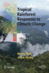 Tropical Rainforest Responses to Climatic Change - Mark Bush, John Flenley