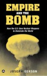 Empire and the Bomb: How the U.S. Uses Nuclear Weapons to Dominate the World - Joseph Gerson, Walden Bello