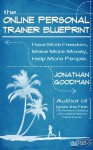 The Online Personal Trainer Blueprint: Have More Freedom, Make More Money, Help More People - Jonathan Goodman