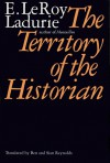 The Territory of the Historian - Emmanuel Le Roy Ladurie, Ben Reynolds, Siân Reynolds