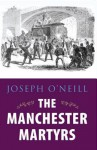 The Manchester Martyrs - Joseph O'Neill
