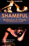 Shameful: A Prequel to Shameless - Rebecca J. Clark