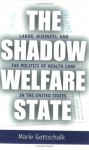Shadow Welfare State - Marie Gottschalk