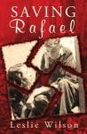 Saving Rafael - Leslie Wilson