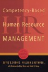 Competency-Based Human Resource Management: Discover a New System for Unleashing the Productive Power of Exemplary Performers - David D. Dubois, William J. Rothwell, Deborah Jo King Stern, Linda K. Kemp