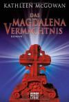 Das Magdalena-Vermächtnis - Kathleen McGowan, Barbara Först