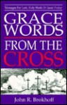 Grace Words from the Cross: Messages for Lent, Holy Week or Good Friday - John Brokhoff