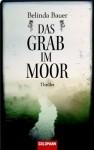 Das Grab Im Moor Thriller - Belinda Bauer, Marie-Luise Bezzenberger