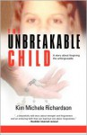 The Unbreakable Child: A Memoir About Forgiving the Unforgivable - Kim Michele Richardson