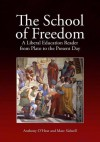 The School of Freedom: A Liberal Education Reader from Plato to the Present Day - Anthony O'Hear, Marc Sidwell