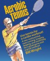 Aerobic Tennis: Use Tennis for a Cardio Workout - Bill Wright