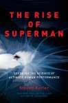 The Rise of Superman: Decoding the Science of Ultimate Human Performance - Steven Kotler