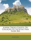 Album Chulo-Gaiato: Ou Colleção de Receitas Para Fazer Rir - Anonymous