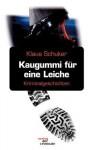 Kaugummi Fur Eine Leiche - Klaus Schuker
