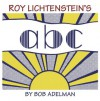 Roy Lichtenstein's ABC. Text by Bob Adelman - Bob Adelman
