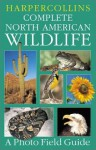 HarperCollins Complete North American Wildlife: A Photo Field Guide - Gerard A. Bertrand, Paul Sterry