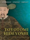 Toyotomi Hideyoshi: The background, strategies, tactics and battlefield experiences of the greatest commanders of history - Stephen Turnbull, Giuseppe Rava