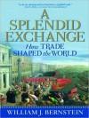 A Splendid Exchange: How Trade Shaped the World (MP3 Book) - William J. Bernstein, Mel Foster