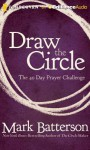 Draw the Circle: The 40 Day Prayer Challenge - Mark Batterson