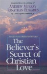 The Believer's Secret of Christian Love - Andrew Murray, Jonathan Edwards, Louis Gifford Parkhurst Jr.
