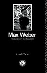 Max Weber: From History to Modernity - Bryan S. Turner