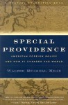 Special Providence: American Foreign Policy and How It Changed the World - Walter Russell Mead, Richard C. Leone