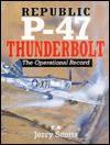 Republic P-47 Thunderbolt: The Operational Record - Jerry Scutts