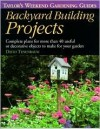 Backyard Building Projects: Complete Plans for More Than 40 Useful or Decoratve Objects to Make for Your Garden - David J. Tenenbaum