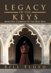 Legacy of the Keys: Book One: Guardian of the Holy Keys - Bill Floyd