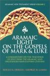 Aramaic Light on the Gospels of Mark and Luke - Rocco A. Errico, George M. Lamsa