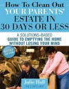 How to Clean Out Your Parents' Estate in 30 Days or Less - Julie Hall