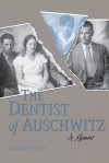 The Dentist of Auschwitz: A Memoir - Benjamin Jacobs