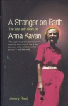 A Stranger on Earth: The Life and Work of Anna Kavan - Jeremy Reed