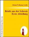Briefe aus der Schweiz Erste Abteilung - Johann Wolfgang von Goethe