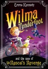 Wilma Tenderfoot and the Case of the Rascal's Revenge - Emma Kennedy