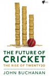 Future Of Cricket: The Rise Of Twenty20 - John Buchanan