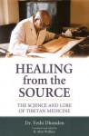 Healing From The Source: The Science And Lore Of Tibetan Medicine - Yeshi Dhonden, B. Alan Wallace