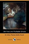 Old Fires and Profitable Ghosts (Dodo Press) - Arthur Quiller-Couch