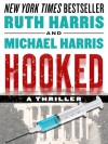 HOOKED, A Thriller - Ruth Harris, Michael Harris